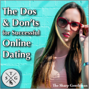 Dos & Don'ts of Successful Online Dating - The Sharp Gentleman