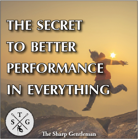 the secret to better performance in everything