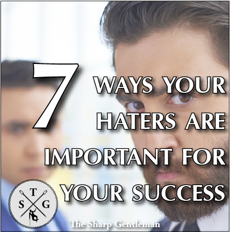 7 ways your haters are important for your success