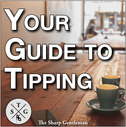 The Sharp Gentleman's Guide to Tipping etiquette