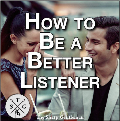 how to be e better listener - the sharp gentleman