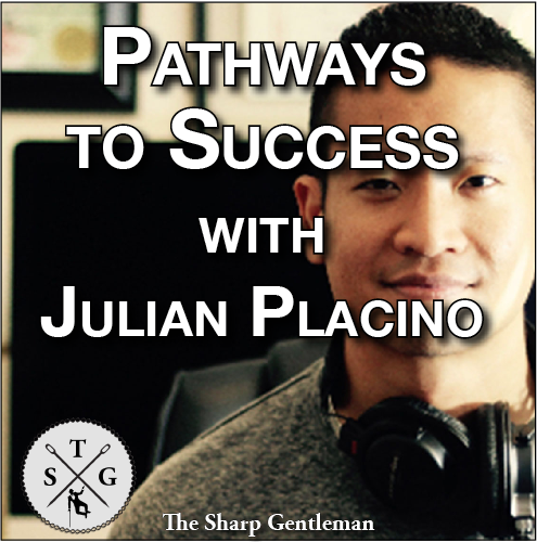 Pathways to Success with Julian Placino – The Sharp Gentleman